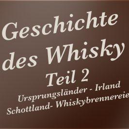 Geschichte des Whisky – Teil 2 – Ursprungsländer – Irland – Schottland – Whiskybrennereien