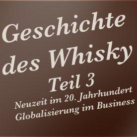 Geschichte des Whisky – Teil 3 – Neuzeit im 20. Jahrhundert – Globalisierung im Business