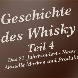 Geschichte des Whisky – Teil 4 – Das 21. Jahrhundert – News – Aktuelle Marken und Produkte