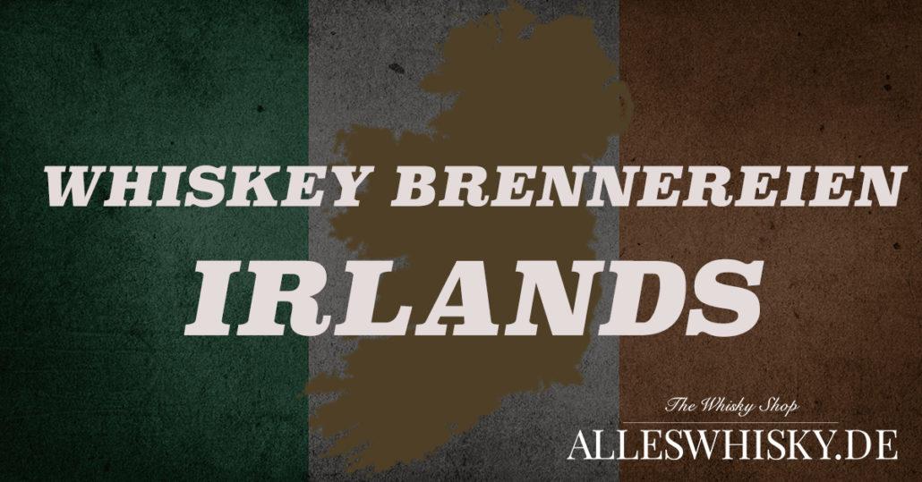 Liste aller aktiven und geschlossenen Whiskey Brennereien Irlands